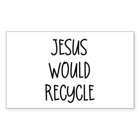 """Jesus Would Recycle"" Rectangle Sticker"