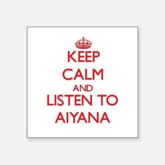Keep Calm and listen to Aiyana Sticker