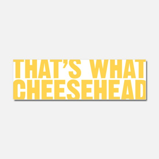 thatswhatcheesehead300 Car Magnet 10 x 3