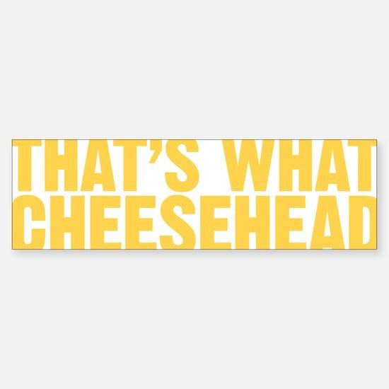 thatswhatcheesehead300 Sticker (Bumper)