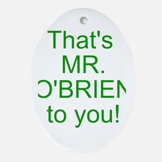 Thats Mr. Obrien Oval Ornament