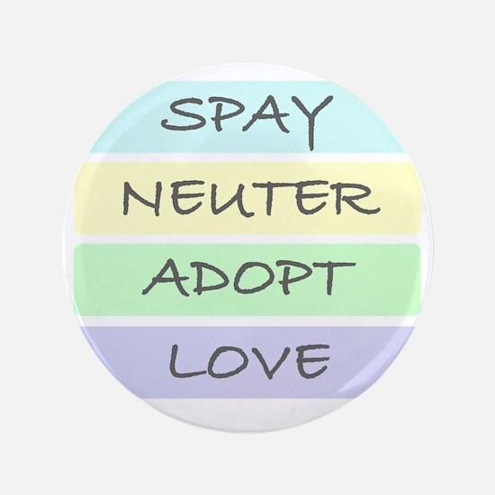 "spay neuter adopt love 1-001 3.5"" Button"