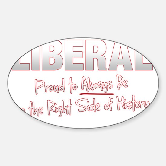 Liberal Proud Right Side History 4  Sticker (Oval)