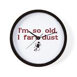 I'm So Old I Fart Dust Wall Clock