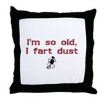 I'm So Old I Fart Dust Throw Pillow