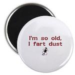 I'm So Old I Fart Dust Magnet