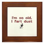 I'm So Old I Fart Dust Framed Tile