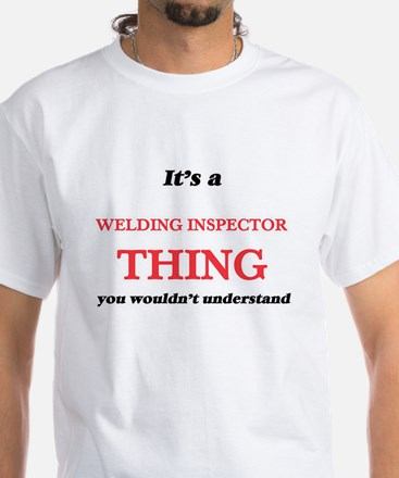 It's and Welding Inspector thing, you T-Shirt