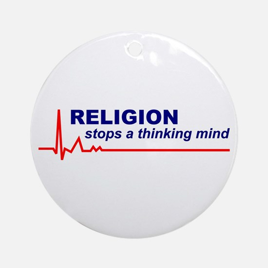 Religion Stops a Thinking Mind Round Ornament