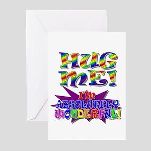 Hug Me!  I'm Absolutely Wonderful! Greeting Cards