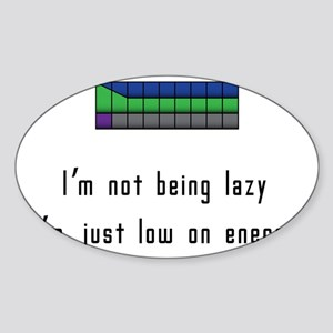 Im not lazy, just low on energy Sticker (Oval)
