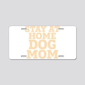 Stay At Home Dog Mom Aluminum License Plate