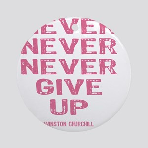 NEVER_GIVE_UP_Pink Round Ornament