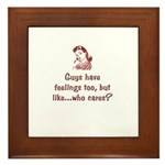 Guys have feelings too...who cares? Framed Tile