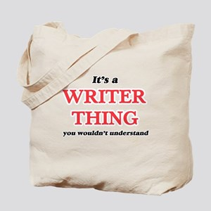 It's and Writer thing, you wouldn&#39 Tote Bag