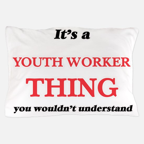 It's and Youth Worker thing, you w Pillow Case