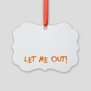 Let Me Out -dk Picture Ornament