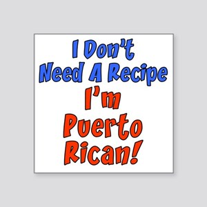"Dont Need Recipe Puerto Ric Square Sticker 3"" x 3"""