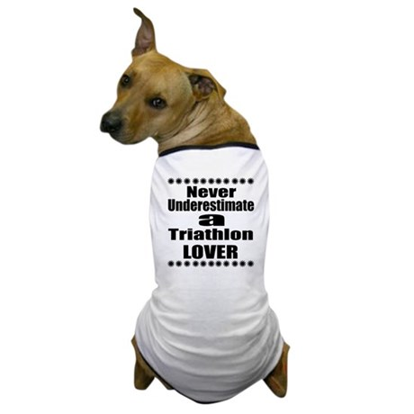 Never Underestimate Triathlon Lover Dog T-Shirt