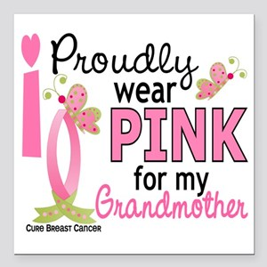 "- Pink for My Grandmothe Square Car Magnet 3"" x 3"""