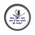 Miss You...Go Away Wall Clock