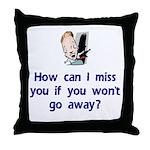 Miss You...Go Away Throw Pillow