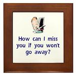Miss You...Go Away Framed Tile