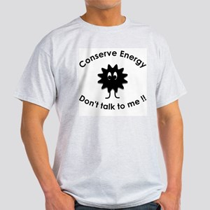 Conserve Energy - Dont talk to me Light T-Shirt