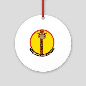 giraffemademedoit Round Ornament
