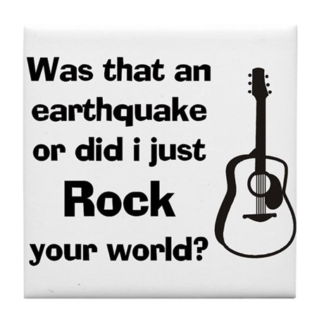 Did I Just Rock Your World? Tile Coaster