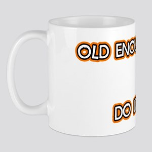 old enough to know better young enough  Mug