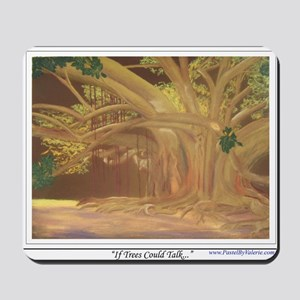 If Trees Could Talk..shirt Mousepad