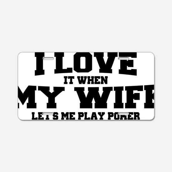 i_love_my_wife_w Aluminum License Plate