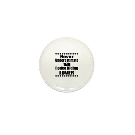 Never Underestimate Rodeo Riding Lover Mini Button
