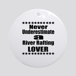 Never Underestimate River Rafting L Round Ornament