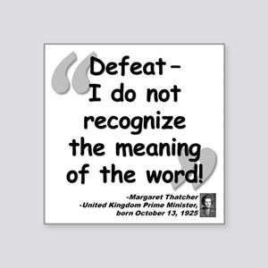 "Thatcher Defeat Quote Square Sticker 3"" x 3"""