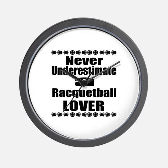 Never Underestimate Racquetball Lover Wall Clock