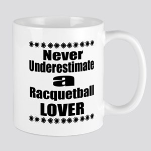 Never Underestimate Racquetball 11 oz Ceramic Mug