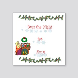 "Twas the night b4 xmas 8-15 Square Sticker 3"" x 3"""