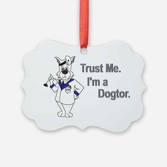 Trust Me. Im a Dogtor. Ornament