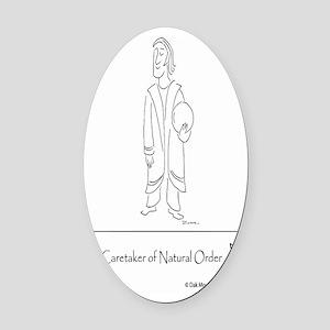 The Caretaker of Natural Order Oval Car Magnet