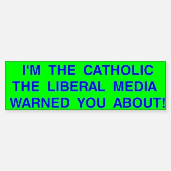Catholics & Liberal Media Bumper Car Car Sticker
