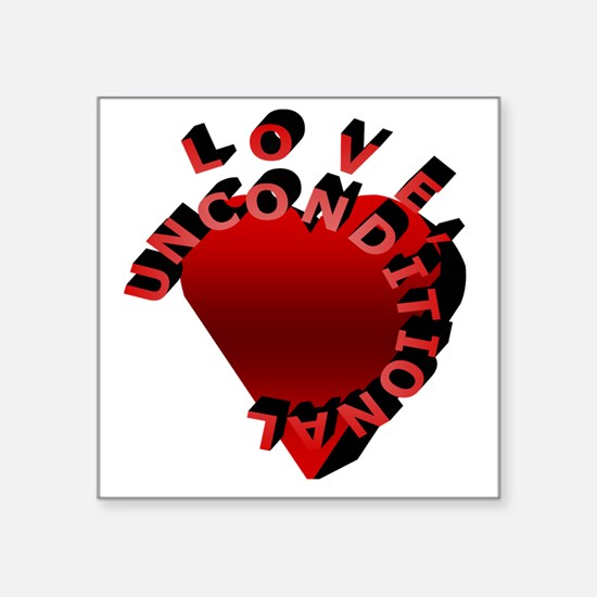 """Love Unconditional Square Sticker 3"""" x 3"""""""
