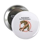 Archaeologists Don't Dig Dinosaurs Button