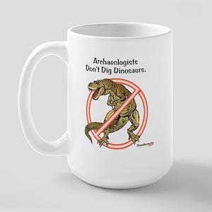 Archaeologists Don't Dig Dinosaurs Large Mug