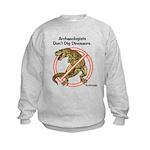Archaeologists Don't Dig Dinosaurs Kids Sweatshirt