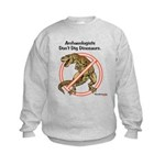 Archaeologists Don't Dig Dinosaurs Kids Sweatshirt