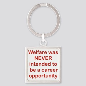 WELFARE WAS NEVER INTENDED TO BE A Square Keychain