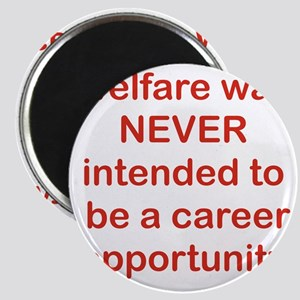 WELFARE WAS NEVER INTENDED TO BE A CAREER O Magnet