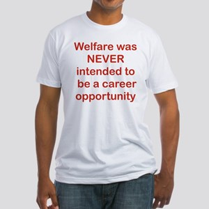 WELFARE WAS NEVER INTENDED TO BE A  Fitted T-Shirt